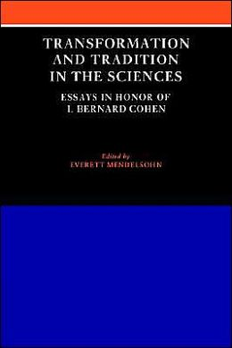 Transformation and Tradition in the Sciences: Essays in Honour of I Bernard Cohen