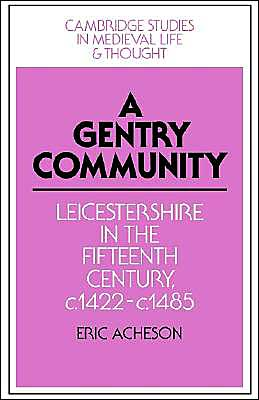 A Gentry Community: Leicestershire in the Fifteenth Century, c.1422-c.1485