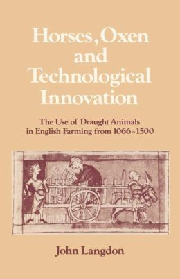 Horses, Oxen and Technological Innovation: The Use of Draught Animals in English Farming from 1066-1500
