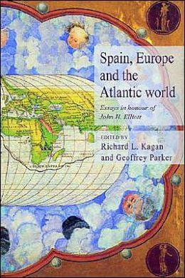 Spain, Europe and the Atlantic: Essays in Honour of John H. Elliott