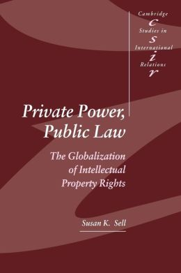 Private Power, Public Law: The Globalization of Intellectual Property Rights