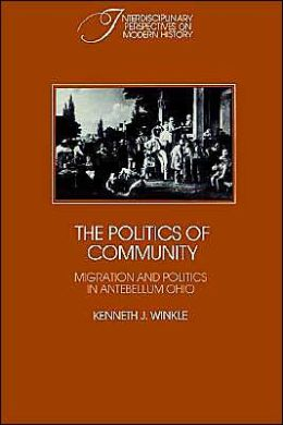 The Politics of Community: Migration and Politics in Antebellum Ohio
