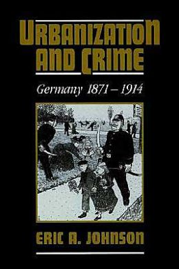 Urbanization and Crime: Germany 1871-1914