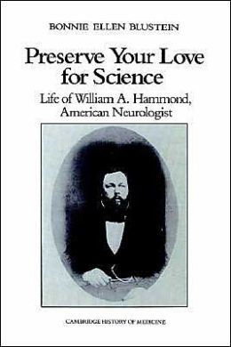 Preserve your Love for Science: Life of William A Hammond, American Neurologist