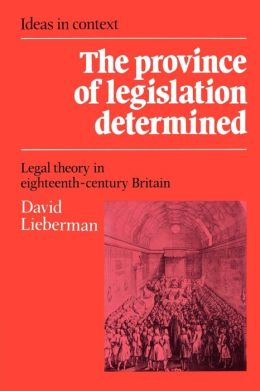 The Province of Legislation Determined: Legal Theory in Eighteenth-Century Britain