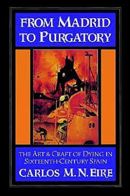 From Madrid to Purgatory: The Art and Craft of Dying in Sixteenth-Century Spain