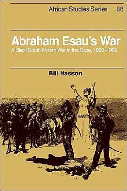 Abraham Esau's War: A Black South African War in the Cape, 1899-1902