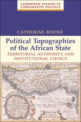 Political Topographies of the African State: Territorial Authority and Institutional Choice