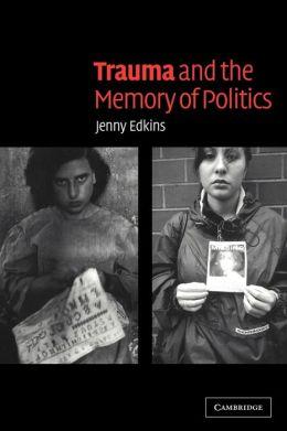 Trauma and the Memory of Politics