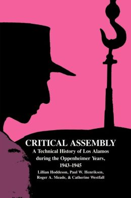 Critical Assembly: A Technical History of Los Alamos during the Oppenheimer Years, 1943-1945