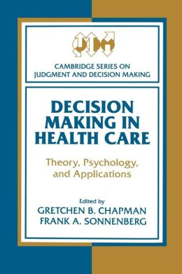 Decision Making in Health Care: Theory, Psychology, and Applications