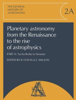 Planetary Astronomy from the Renaissance to the Rise of Astrophysics, Part A, Tycho Brahe to Newton