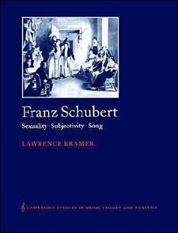 Franz Schubert: Sexuality, Subjectivity, Song