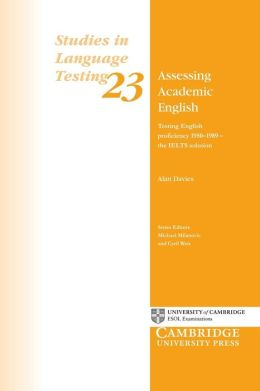 Assessing Academic English: Testing English Proficiency, 1950-1989 - The IELTS Solution