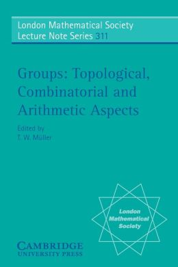Groups: Topological, Combinatorial and Arithmetic Aspects