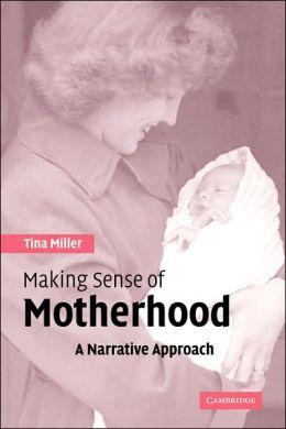 Making Sense of Motherhood: A Narrative Approach