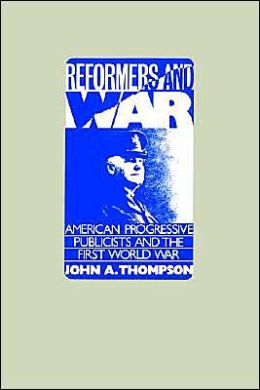 Reformers and War: American Progressive Publicists and the First World War