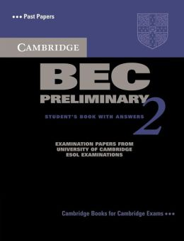 Cambridge BEC Preliminary 2 Student's Book with Answers: Examination papers from University of Cambridge ESOL Examinations