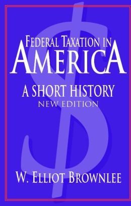 Federal Taxation in America: A Short History