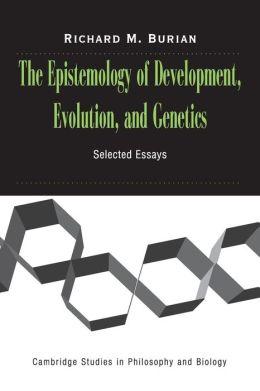 The Epistemology of Development, Evolution, and Genetics
