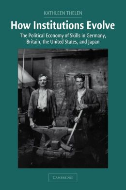 How Institutions Evolve: The Political Economy of Skills in Germany, Britain, the United States, and Japan
