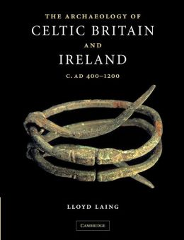 The Archaeology of Celtic Britain and Ireland: c.AD 400 - 1200