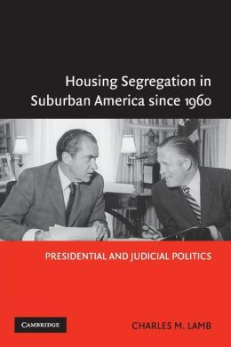 Housing Segregation in Suburban America since 1960: Presidential and Judicial Politics