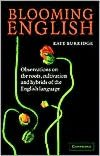 Blooming English: Observations on the Roots, Cultivation and Hybrids of the English Language