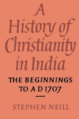 A History of Christianity in India: The Beginnings to AD 1707