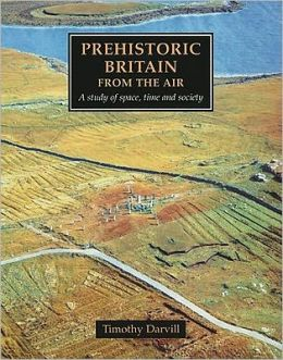 Prehistoric Britain from the Air: A Study of Space, Time and Society