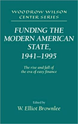 Funding the Modern American State, 1941-1995: The Rise and Fall of the Era of Easy Finance
