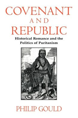Covenant and Republic: Historical Romance and the Politics of Puritanism