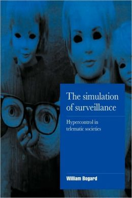 The Simulation of Surveillance: Hypercontrol in Telematic Societies