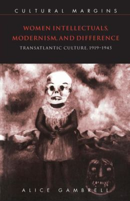 Women Intellectuals, Modernism, and Difference: Transatlantic Culture, 1919-1945