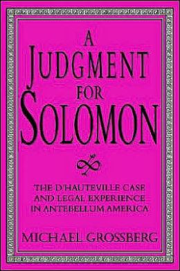 A Judgment for Solomon: The d'Hauteville Case and Legal Experience in Antebellum America
