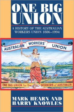 One Big Union: A History of the Australian Workers Union, 1886-1994