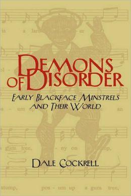 Demons of Disorder: Early Blackface Minstrels and their World
