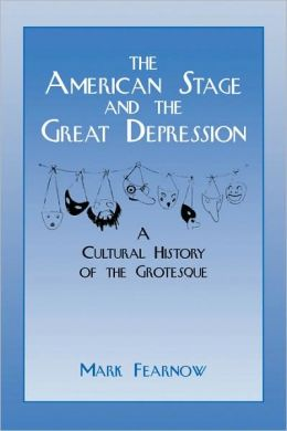 The American Stage and the Great Depression: A Cultural History of the Grotesque