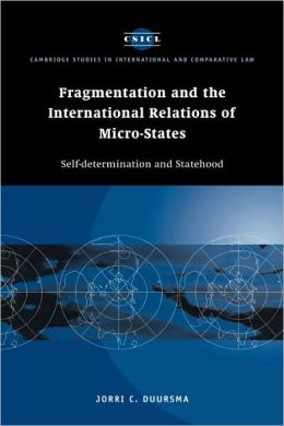 Fragmentation and the International Relations of Micro-states: Self-determination and Statehood