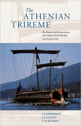 The Athenian Trireme: The History and Reconstruction of an Ancient Greek Warship