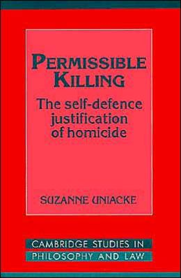 Permissible Killing: The Self-Defence Justification of Homicide