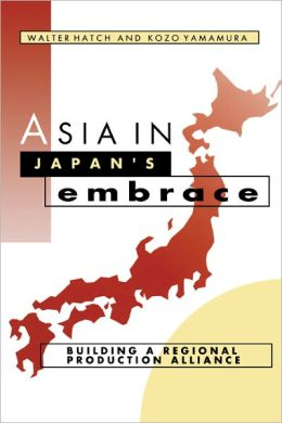 Asia in Japan's Embrace: Building a Regional Production Alliance