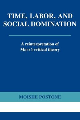 Time, Labor, and Social Domination: A Reinterpretation of Marx's Critical Theory