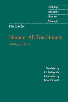 Nietzsche: Human, All Too Human: A Book for Free Spirits