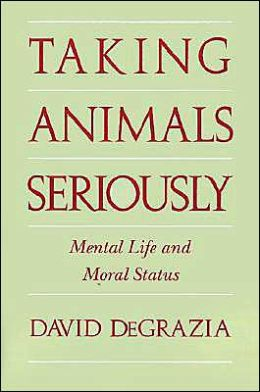 Taking Animals Seriously: Mental Life and Moral Status