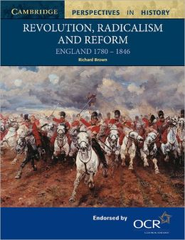Revolution, Radicalism and Reform: England 1780-1846