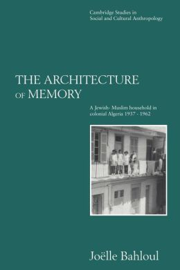 The Architecture of Memory: A Jewish-Muslim Household in Colonial Algeria, 1937-1962