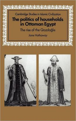 The Politics of Households in Ottoman Egypt: The Rise of the Qazdaglis