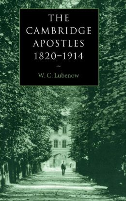 The Cambridge Apostles, 1820-1914: Liberalism, Imagination, and Friendship in British Intellectual and Professional Life