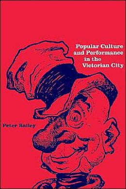Popular Culture and Performance in the Victorian City